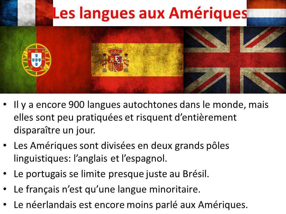 Les langues aux Amériques Il y a encore 900 langues autochtones dans le monde, mais elles sont peu pratiquées et risquent d'entièrement disparaître un jour.