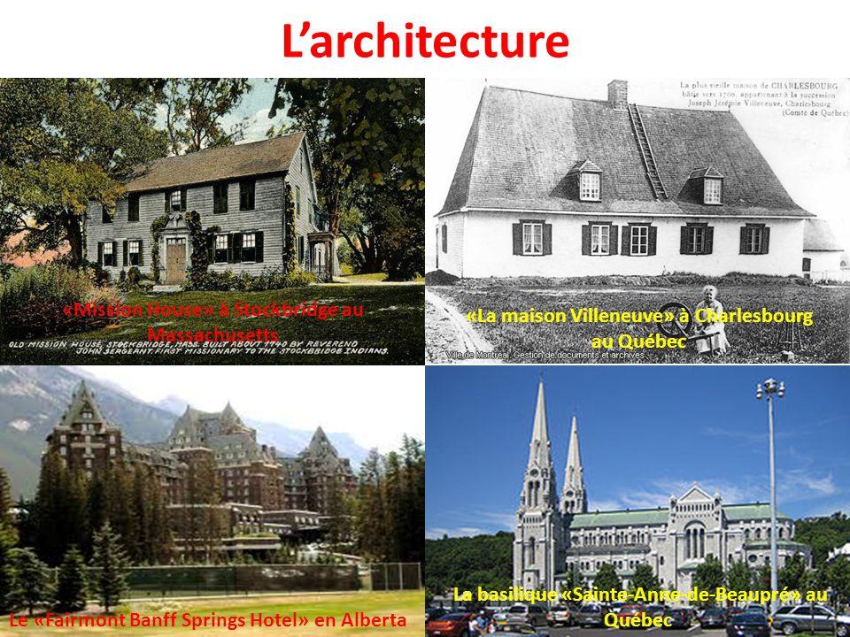 L'architecture «Mission House» à Stockbridge au Massachusetts «La maison Villeneuve» à Charlesbourg au Québec Le «Fairmont Banff Springs Hotel» en Alberta La basilique «Sainte-Anne-de-Beaupré» au Québec
