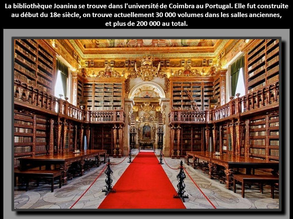 La bibliothèque Joanina se trouve dans l'université de Coimbra au Portugal. Elle fut construite au début du 18e siècle, on trouve actuellement 30 000