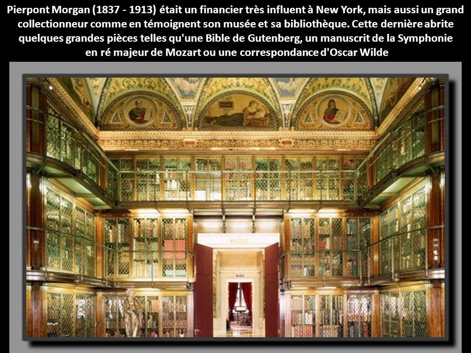 Pierpont Morgan (1837 - 1913) était un financier très influent à New York, mais aussi un grand collectionneur comme en témoignent son musée et sa bibl