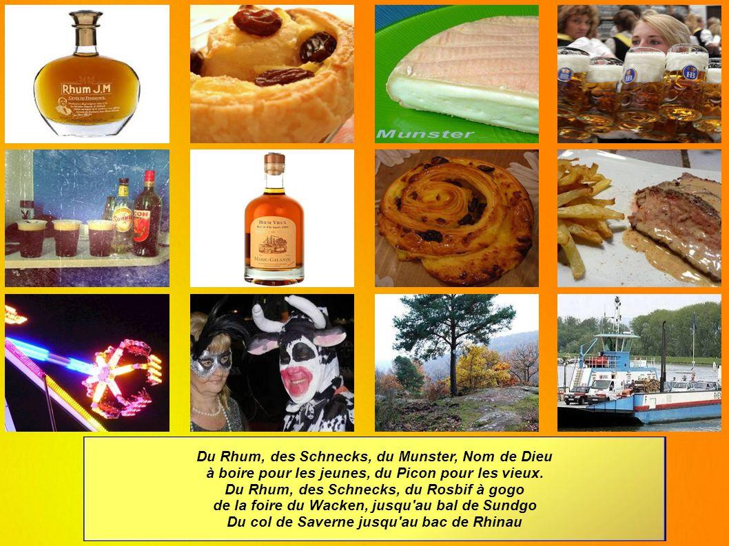 Du Rhum, des Schnecks, du Munster, Nom de Dieu à boire pour les jeunes, du Picon pour les vieux.