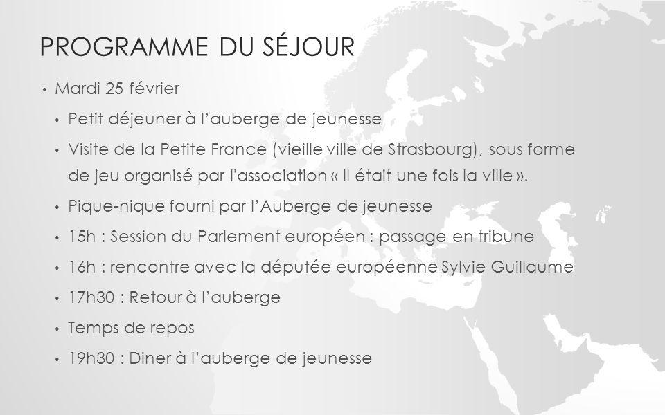 PROGRAMME DU SÉJOUR Mardi 25 février Petit déjeuner à l'auberge de jeunesse Visite de la Petite France (vieille ville de Strasbourg), sous forme de je