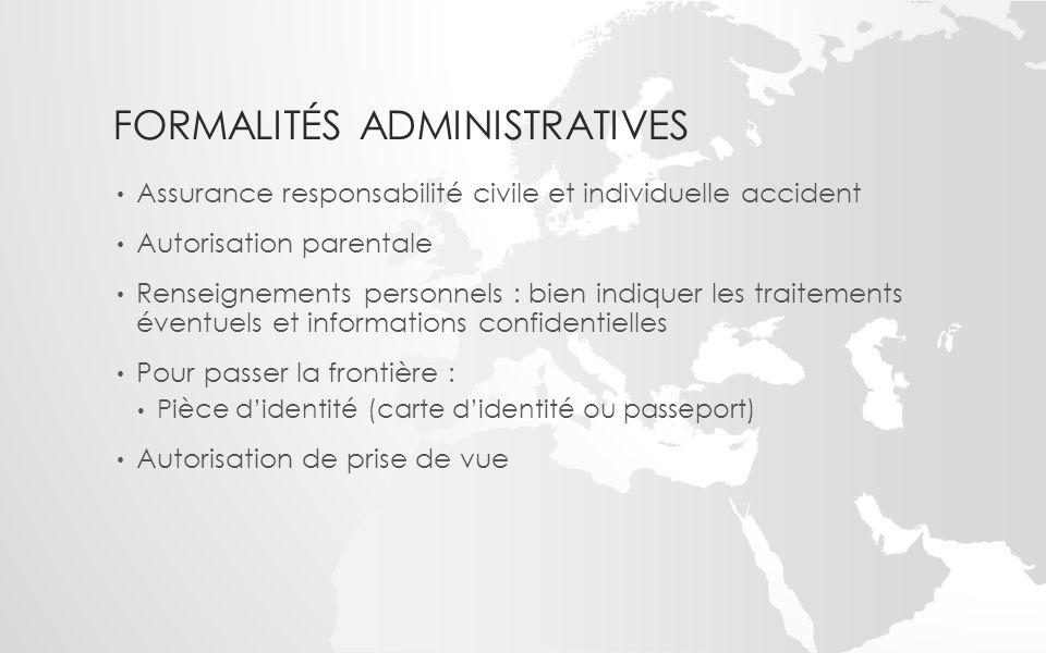 FORMALITÉS ADMINISTRATIVES Assurance responsabilité civile et individuelle accident Autorisation parentale Renseignements personnels : bien indiquer l