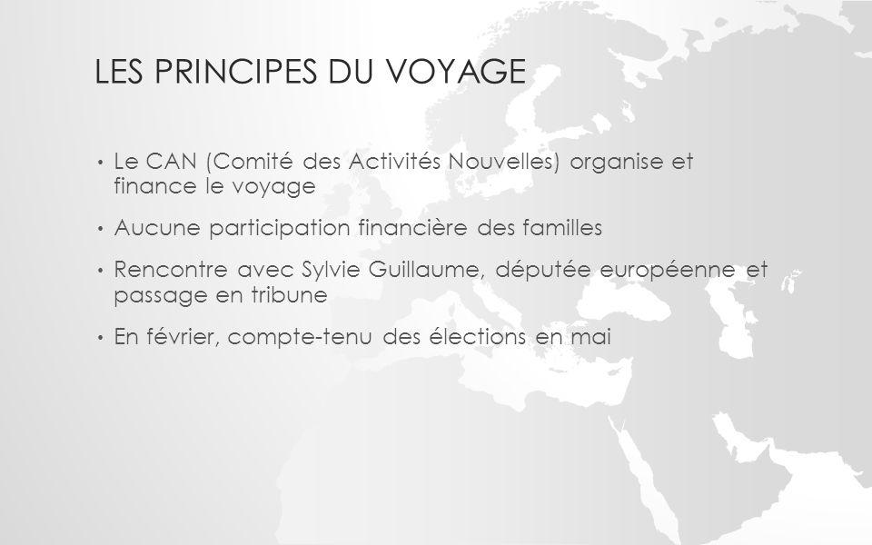 LES PRINCIPES DU VOYAGE Le CAN (Comité des Activités Nouvelles) organise et finance le voyage Aucune participation financière des familles Rencontre a