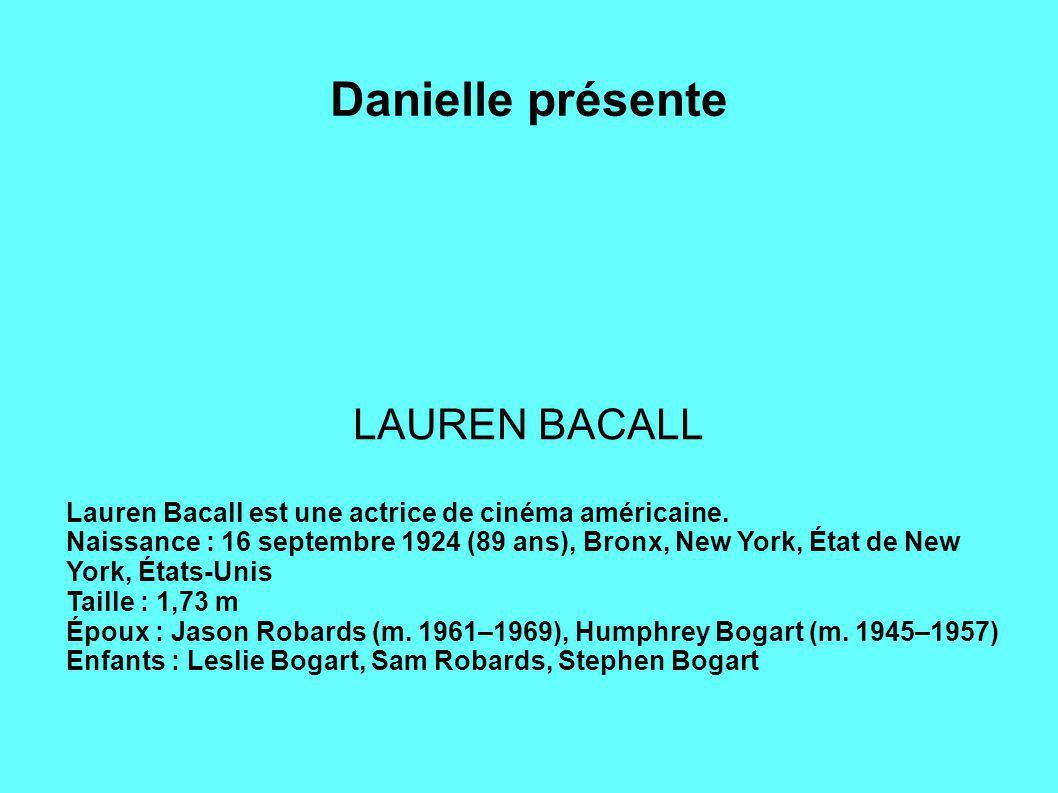 Danielle présente LAUREN BACALL Lauren Bacall est une actrice de cinéma américaine.