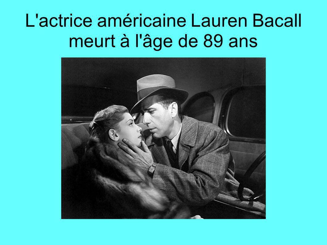 L actrice américaine Lauren Bacall meurt à l âge de 89 ans