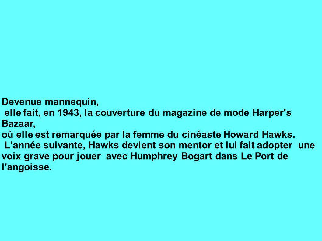Devenue mannequin, elle fait, en 1943, la couverture du magazine de mode Harper s Bazaar, où elle est remarquée par la femme du cinéaste Howard Hawks.