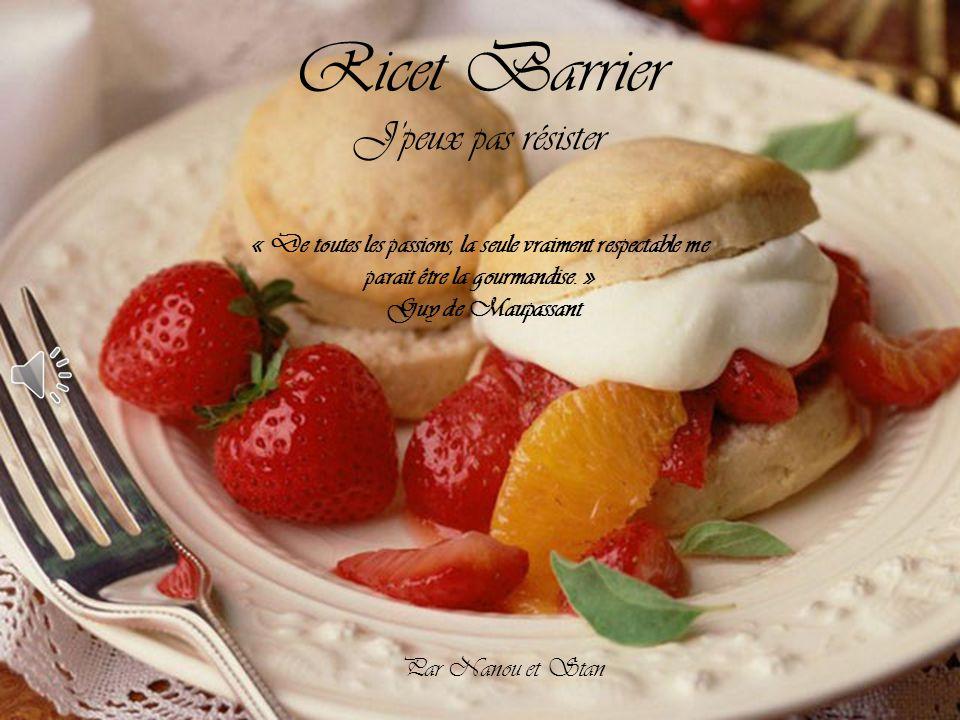 Par Nanou et Stan Ricet Barrier J'peux pas résister « De toutes les passions, la seule vraiment respectable me parait être la gourmandise.