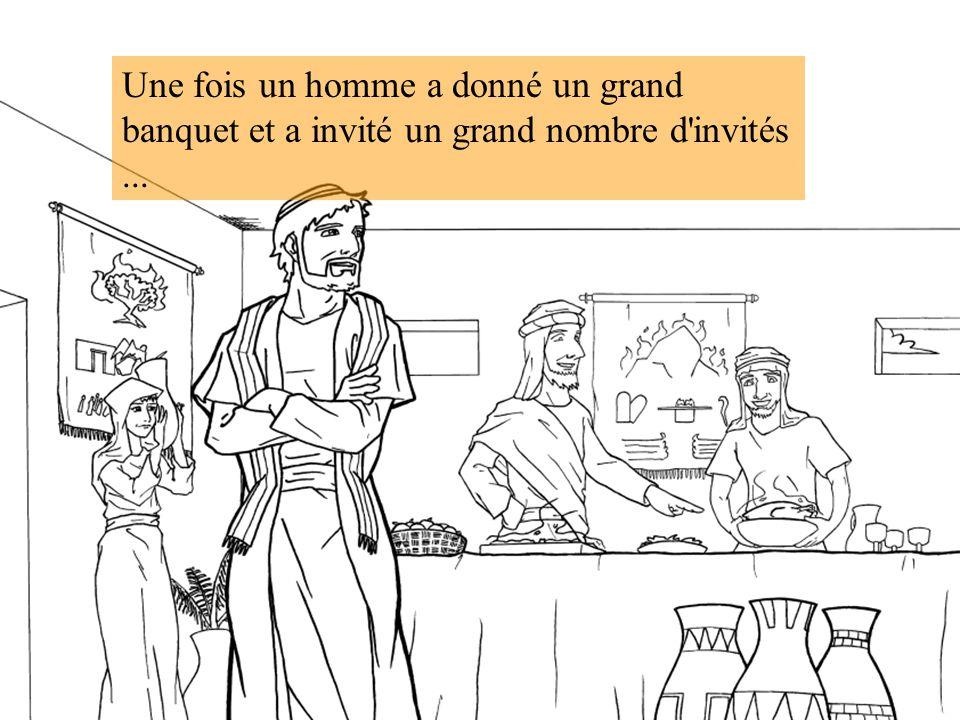 Une fois un homme a donné un grand banquet et a invité un grand nombre d invités...