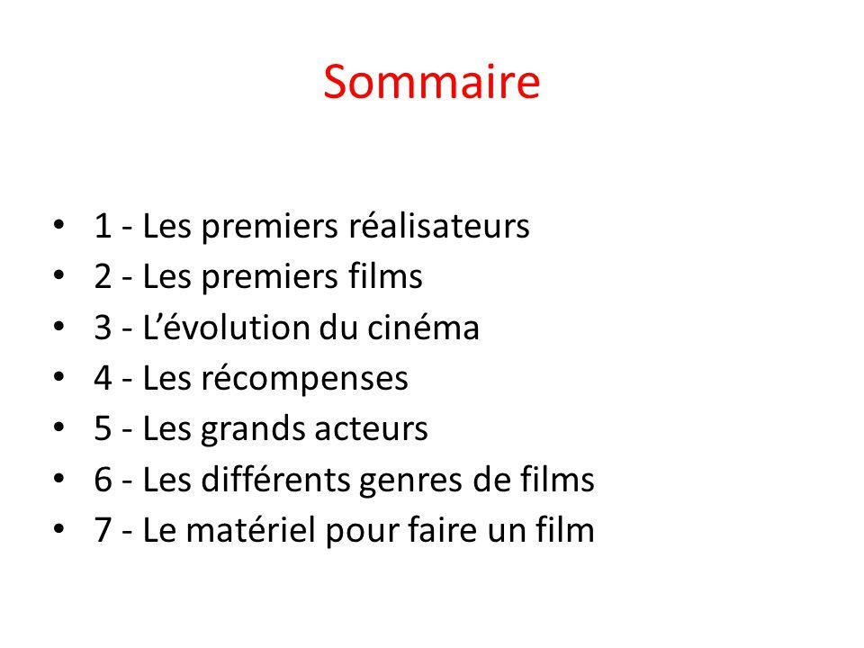 Sommaire 1 - Les premiers réalisateurs 2 - Les premiers films 3 - L'évolution du cinéma 4 - Les récompenses 5 - Les grands acteurs 6 - Les différents
