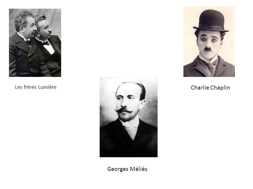 Les frères Lumière Georges Méliès Charlie Chaplin