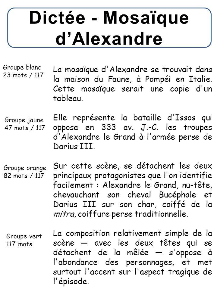Dictée - Mosaïque d'Alexandre Groupe blanc 23 mots / 117 Groupe jaune 47 mots / 117 Groupe orange 82 mots / 117 Groupe vert 117 mots La mosaïque d'Ale
