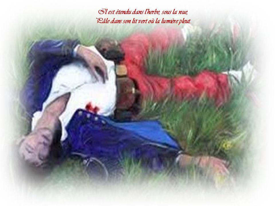 Un soldat jeune, bouche ouverte, tête nue, Et la nuque baignant dans le frais cresson bleu, dort.