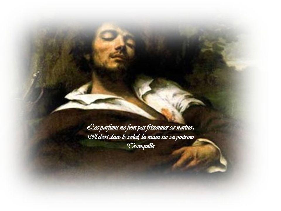 Les pieds dans les glaïeuls, il dort., souriant comme Sourirait un enfant malade, il fait un somme : Nature, berce- le chaudement : il a froid.