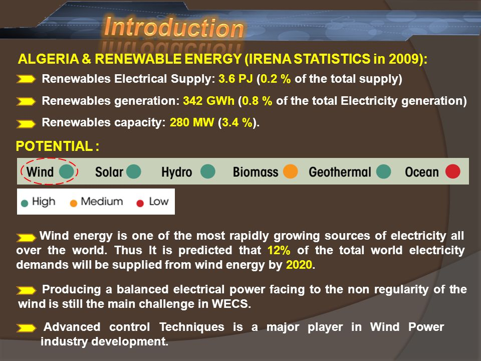 ALGERIA & RENEWABLE ENERGY (IRENA STATISTICS in 2009): Renewables Electrical Supply: 3.6 PJ (0.2 % of the total supply) Renewables generation: 342 GWh