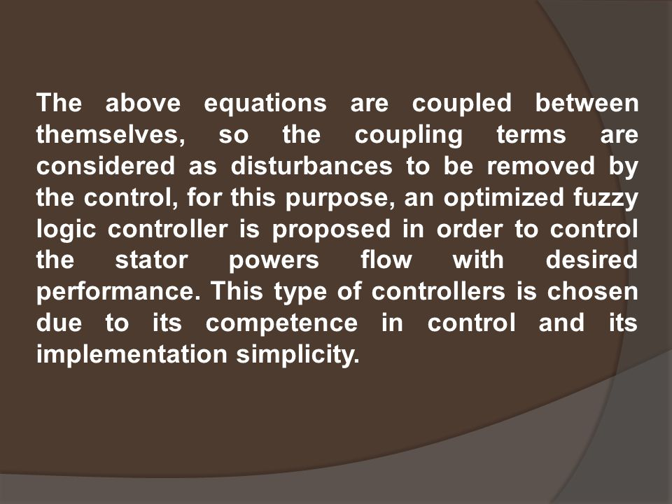 The above equations are coupled between themselves, so the coupling terms are considered as disturbances to be removed by the control, for this purpos