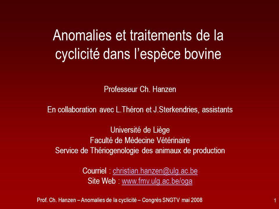 Prof. Ch. Hanzen – Anomalies de la cyclicité – Congrès SNGTV mai 2008 1 Anomalies et traitements de la cyclicité dans l'espèce bovine Professeur Ch. H