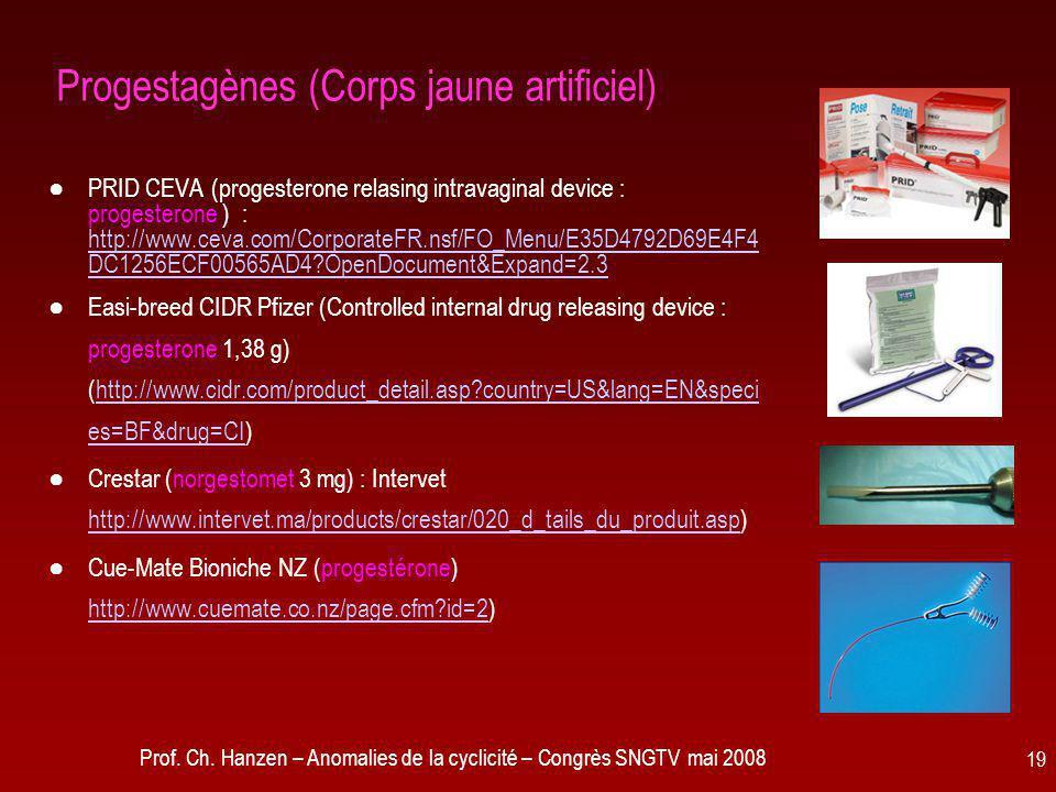 Prof. Ch. Hanzen – Anomalies de la cyclicité – Congrès SNGTV mai 2008 19 Progestagènes (Corps jaune artificiel) ●PRID CEVA (progesterone relasing intr