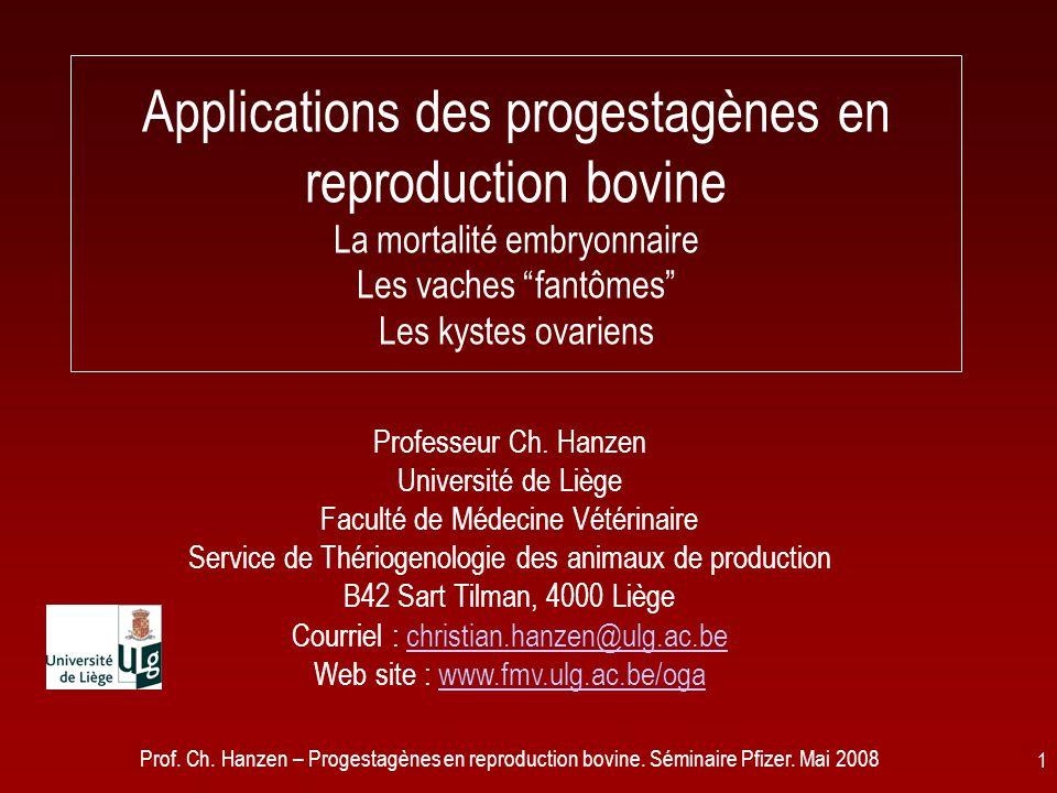 Prof. Ch. Hanzen – Progestagènes en reproduction bovine. Séminaire Pfizer. Mai 2008 1 Applications des progestagènes en reproduction bovine La mortali