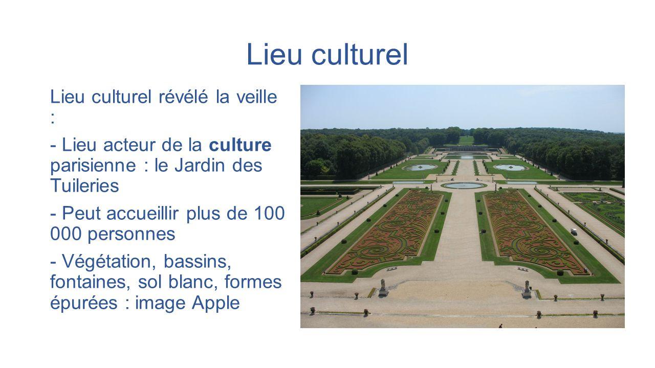 Lieu culturel Lieu culturel révélé la veille : - Lieu acteur de la culture parisienne : le Jardin des Tuileries - Peut accueillir plus de 100 000 pers