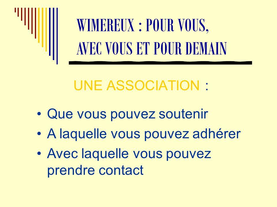 UNE ASSOCIATION : WIMEREUX : POUR VOUS, AVEC VOUS ET POUR DEMAIN Que vous pouvez soutenir A laquelle vous pouvez adhérer Avec laquelle vous pouvez prendre contact