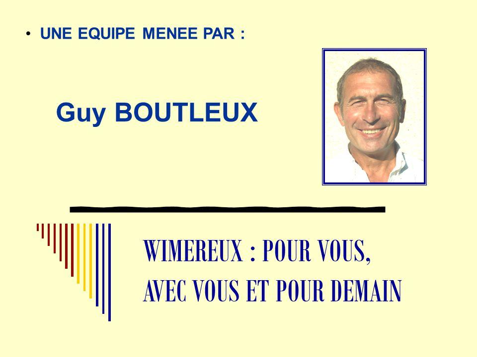 WIMEREUX : POUR VOUS, AVEC VOUS ET POUR DEMAIN UNE EQUIPE MENEE PAR : Guy BOUTLEUX