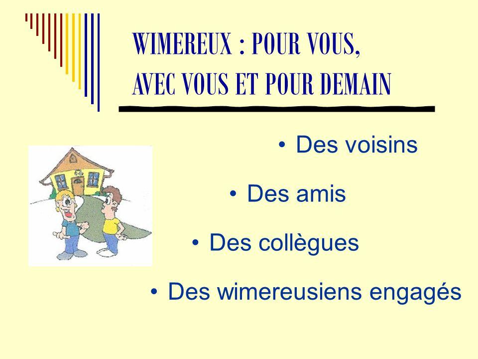 WIMEREUX : POUR VOUS, AVEC VOUS ET POUR DEMAIN Des voisins Des amis Des collègues Des wimereusiens engagés