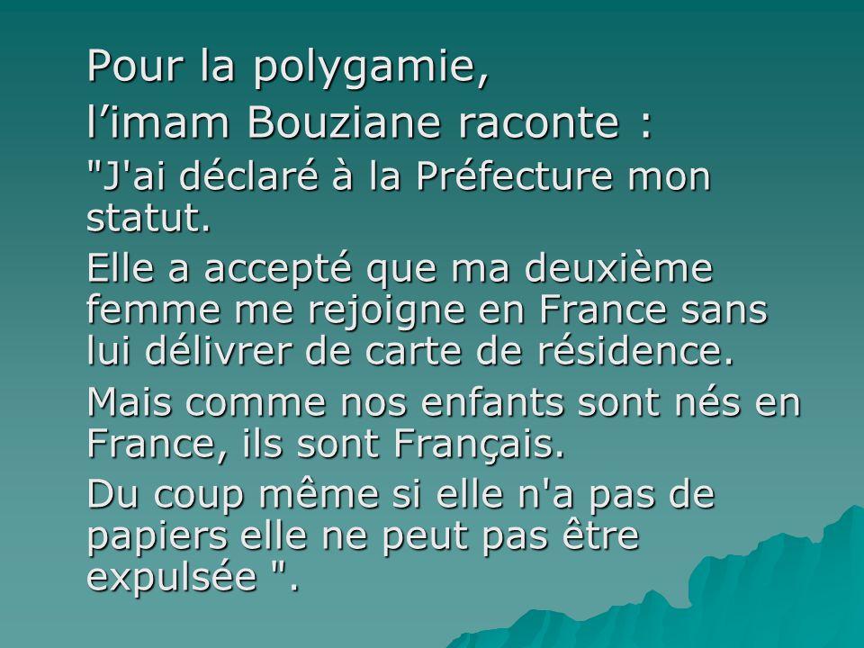 Pour la polygamie, l'imam Bouziane raconte : J ai déclaré à la Préfecture mon statut.