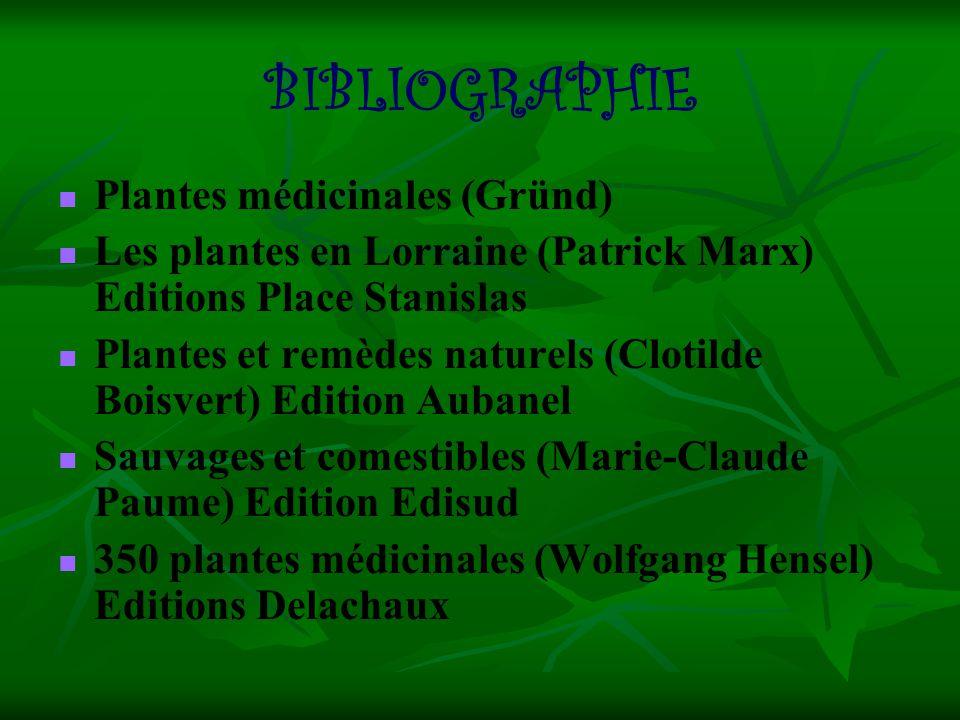 BIBLIOGRAPHIE Plantes médicinales (Gründ) Les plantes en Lorraine (Patrick Marx) Editions Place Stanislas Plantes et remèdes naturels (Clotilde Boisve
