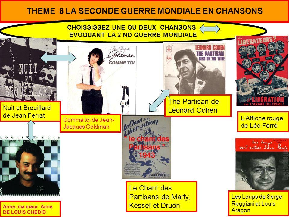 THEME 8 LA SECONDE GUERRE MONDIALE EN CHANSONS CHOISSISSEZ UNE OU DEUX CHANSONS EVOQUANT LA 2 ND GUERRE MONDIALE Nuit et Brouillard de Jean Ferrat Le