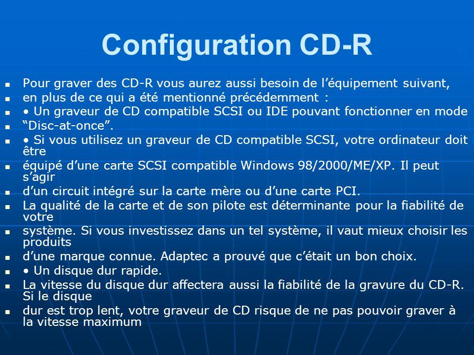 Configuration CD-R Pour graver des CD-R vous aurez aussi besoin de l'équipement suivant, en plus de ce qui a été mentionné précédemment : Un graveur de CD compatible SCSI ou IDE pouvant fonctionner en mode Disc-at-once .