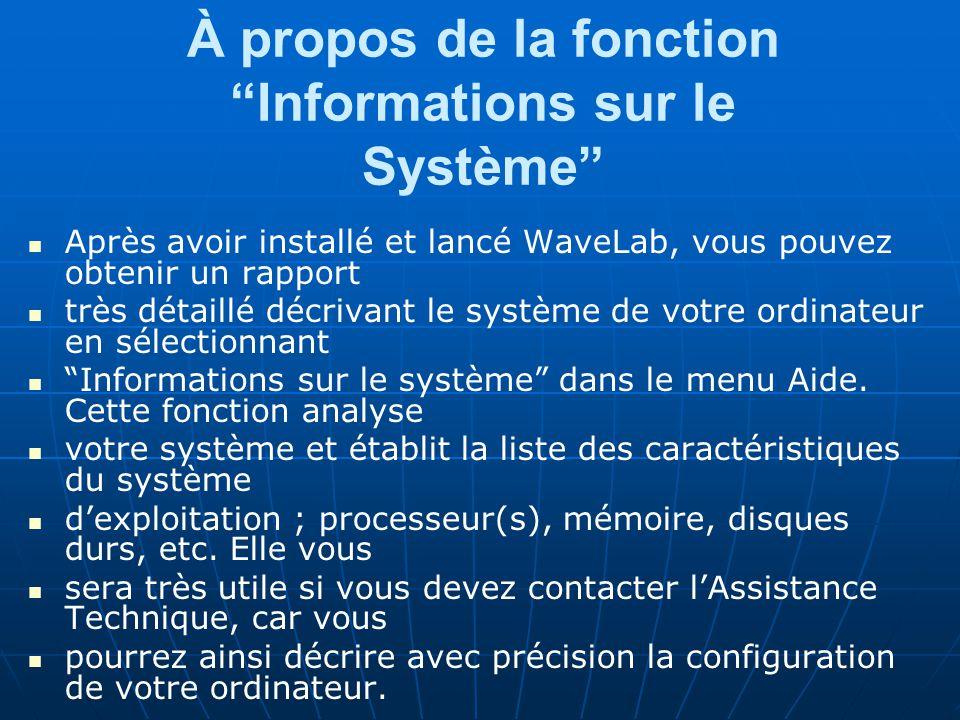 À propos de la fonction Informations sur le Système Après avoir installé et lancé WaveLab, vous pouvez obtenir un rapport très détaillé décrivant le système de votre ordinateur en sélectionnant Informations sur le système dans le menu Aide.
