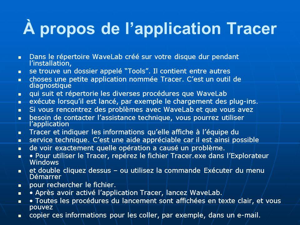 À propos de l'application Tracer Dans le répertoire WaveLab créé sur votre disque dur pendant l'installation, se trouve un dossier appelé Tools .