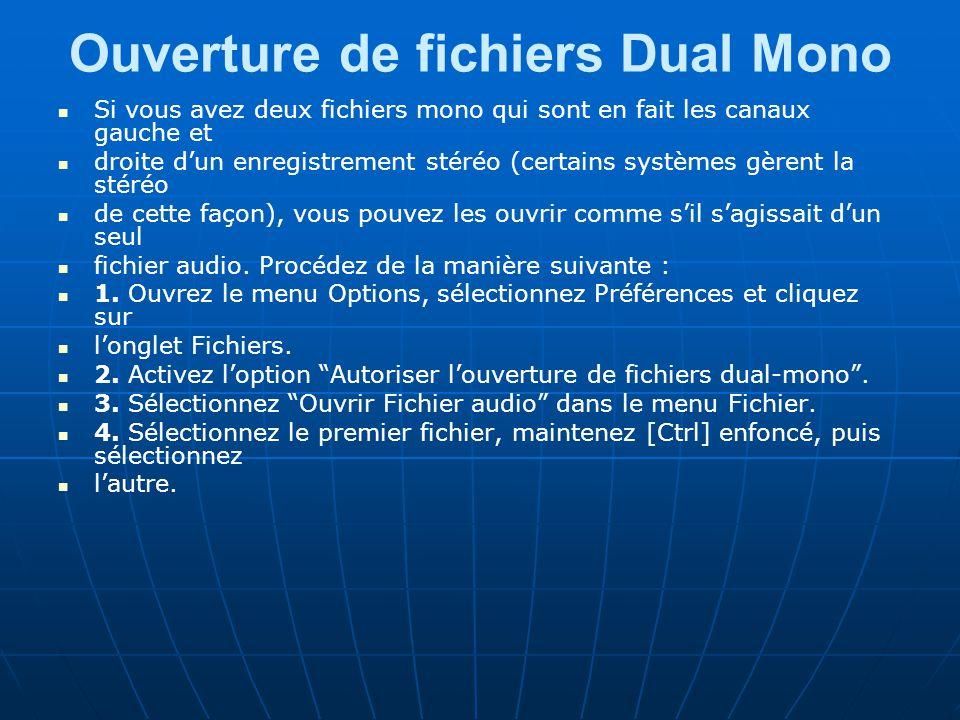Ouverture de fichiers Dual Mono Si vous avez deux fichiers mono qui sont en fait les canaux gauche et droite d'un enregistrement stéréo (certains systèmes gèrent la stéréo de cette façon), vous pouvez les ouvrir comme s'il s'agissait d'un seul fichier audio.