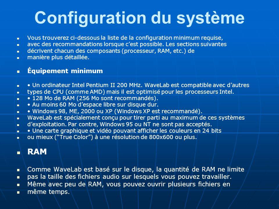 Configuration du système Vous trouverez ci-dessous la liste de la configuration minimum requise, avec des recommandations lorsque c'est possible.