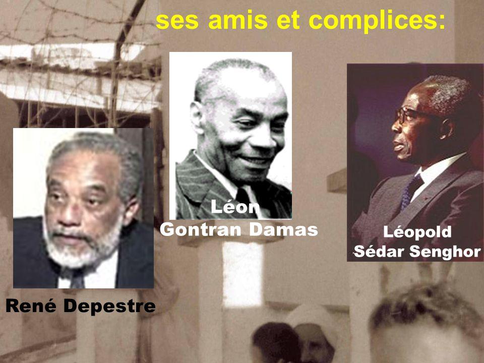 ses amis et complices: Léopold Sédar Senghor Léon Gontran Damas René Depestre