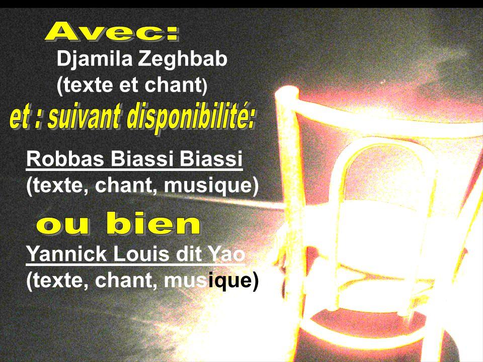Robbas Biassi Biassi (texte, chant, musique) Yannick Louis dit Yao (texte, chant, musique) Djamila Zeghbab (texte et chant )