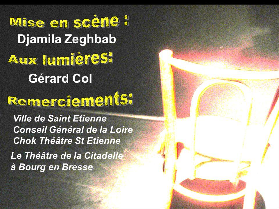 Djamila Zeghbab Gérard Col Ville de Saint Etienne Conseil Général de la Loire Chok Théâtre St Etienne Le Théâtre de la Citadelle à Bourg en Bresse