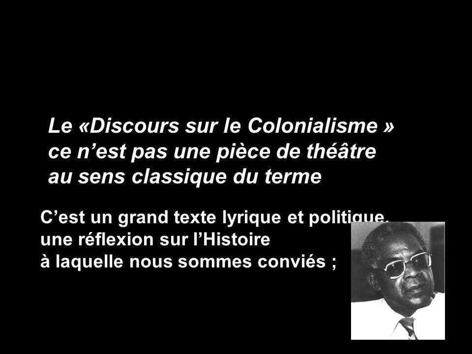 Le «Discours sur le Colonialisme » ce n'est pas une pièce de théâtre au sens classique du terme. C'est un grand texte lyrique et politique, une réflex