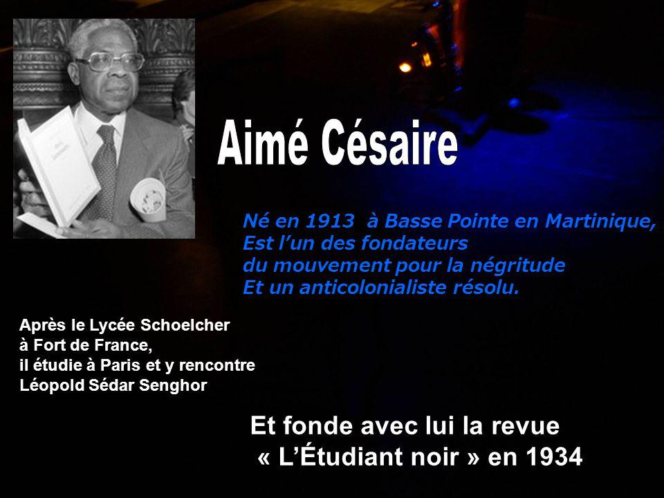 Né en 1913 à Basse Pointe en Martinique, Est l'un des fondateurs du mouvement pour la négritude Et un anticolonialiste résolu. Après le Lycée Schoelch