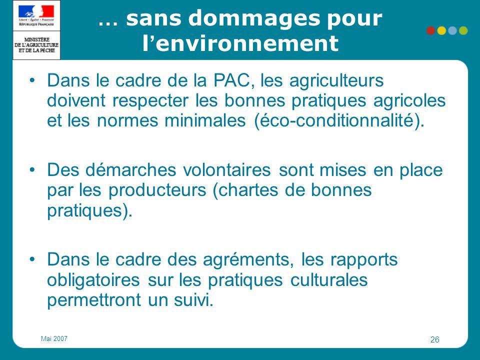 Mai 2007 26 … sans dommages pour l ' environnement Dans le cadre de la PAC, les agriculteurs doivent respecter les bonnes pratiques agricoles et les n