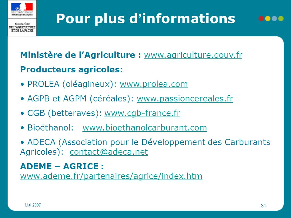 Mai 2007 31 Ministère de l'Agriculture : www.agriculture.gouv.frwww.agriculture.gouv.fr Producteurs agricoles: PROLEA (oléagineux): www.prolea.comwww.