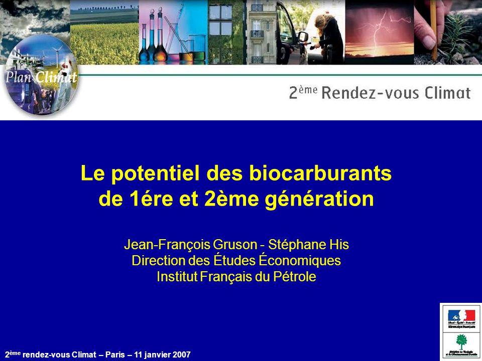 © IFP 2 ème rendez-vous Climat – Paris – 11 janvier 2007 Le potentiel des biocarburants de 1ére et 2ème génération Jean-François Gruson - Stéphane His Direction des Études Économiques Institut Français du Pétrole