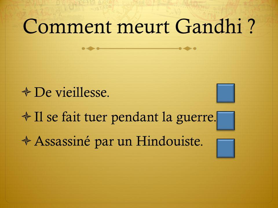 Comment meurt Gandhi .  De vieillesse.  Il se fait tuer pendant la guerre.