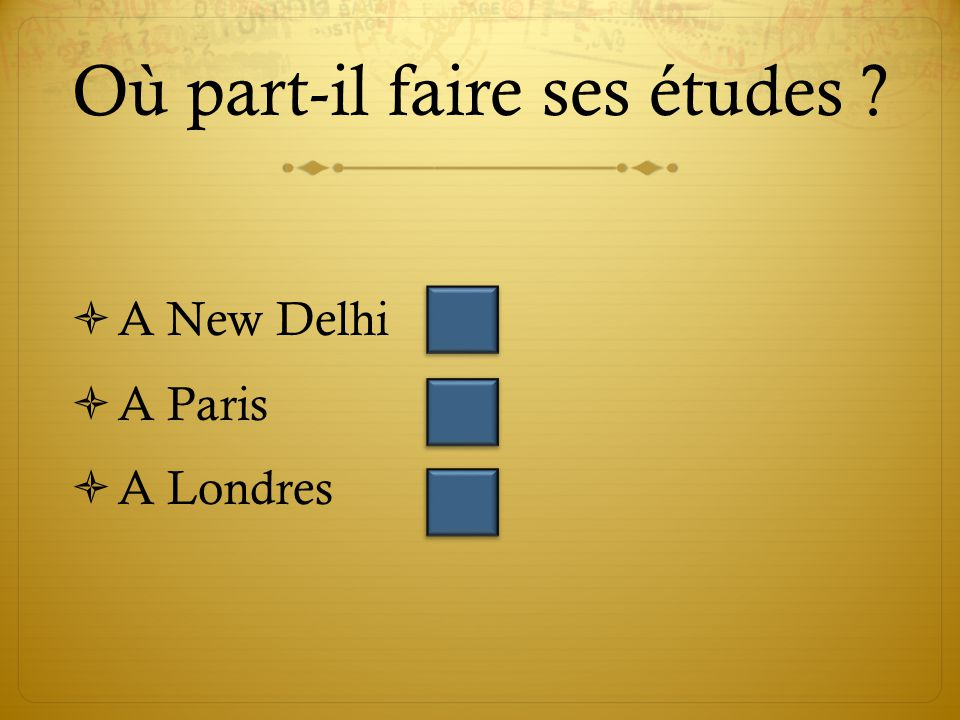 Où part-il faire ses études  A New Delhi  A Paris  A Londres