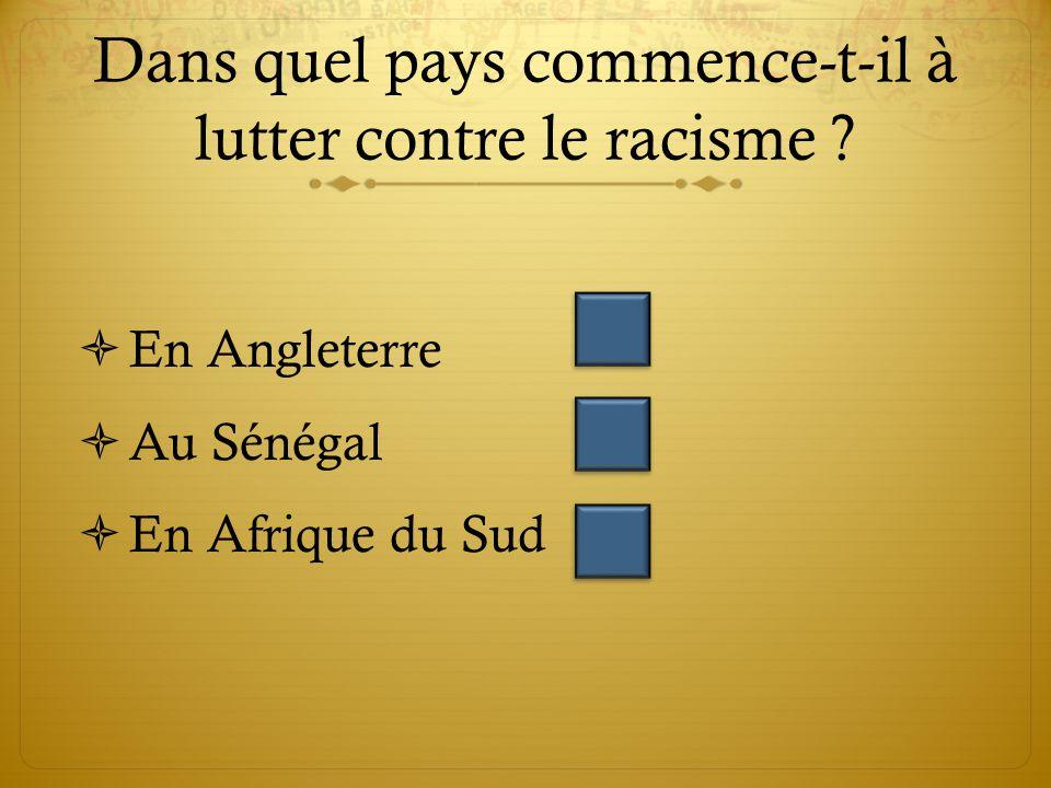 Dans quel pays commence-t-il à lutter contre le racisme .