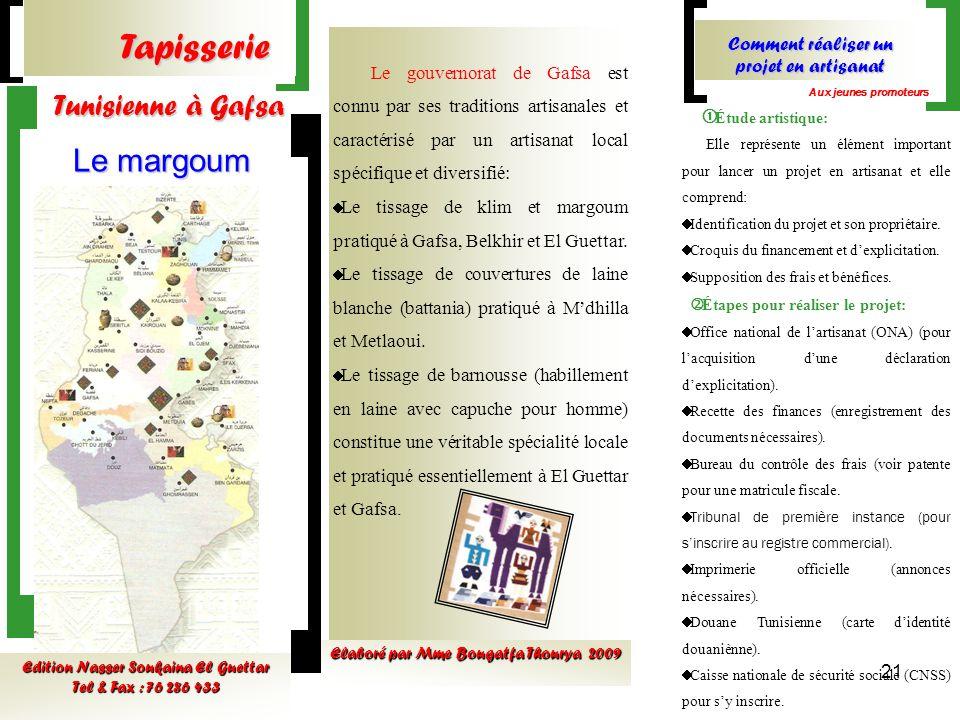 21 Tapisserie Tunisienne à Gafsa Tunisienne à Gafsa Le margoum Edition Nasser Soukaina El Guettar Tel & Fax : 76 286 433 Le gouvernorat de Gafsa est c