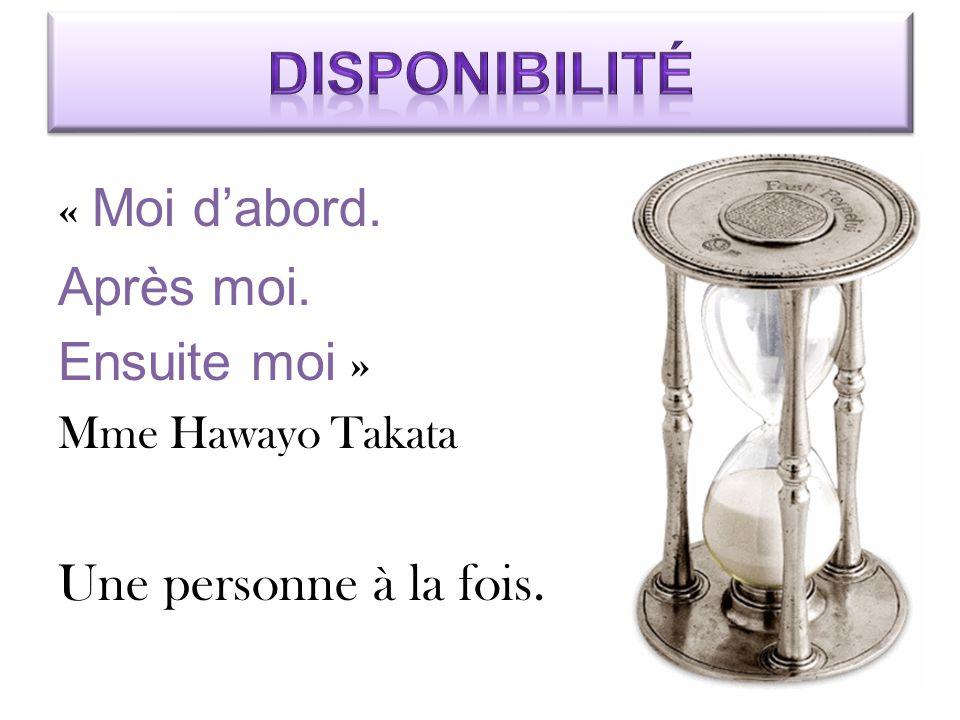 « Moi d'abord. Après moi. Ensuite moi » Mme Hawayo Takata Une personne à la fois.