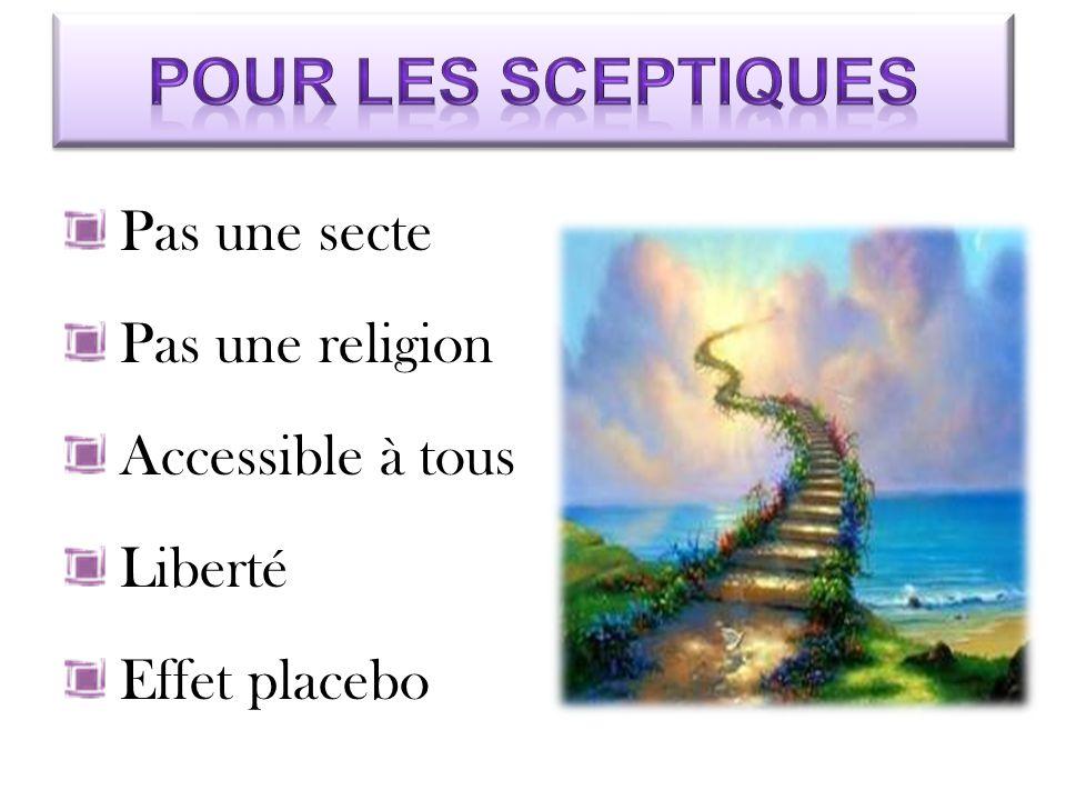 Pas une secte Pas une religion Accessible à tous Liberté Effet placebo