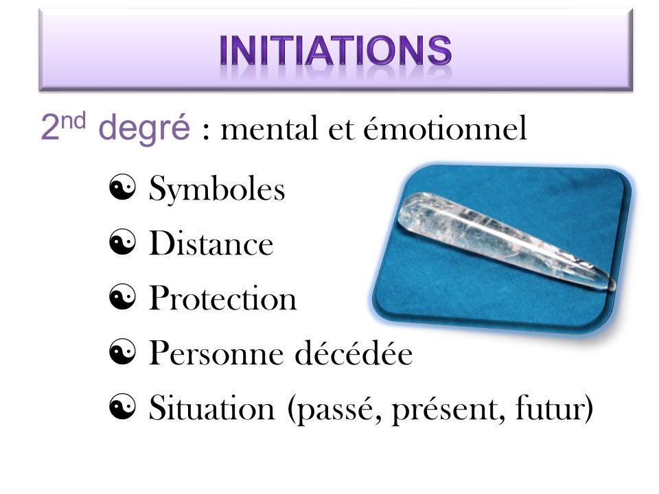 2 nd degré : mental et émotionnel  Symboles  Distance  Protection  Personne décédée  Situation (passé, présent, futur)